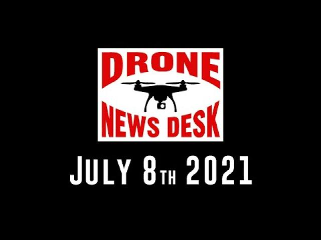 Drone News for 7-8-21