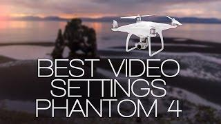 Best Video Settings DJI Phantom 4 Drone