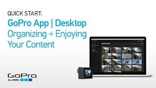 GoPro App for Desktop: Quick Start - Organizing and Enjoying Your Content