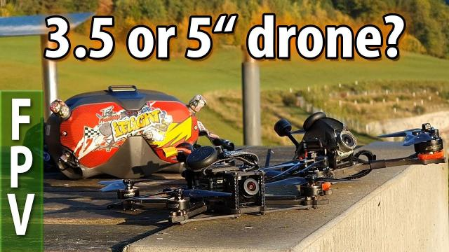 3.5 or 5inch drone? How do they compare?