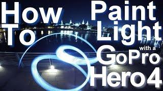How To Paint Light With A GoPro Hero 4