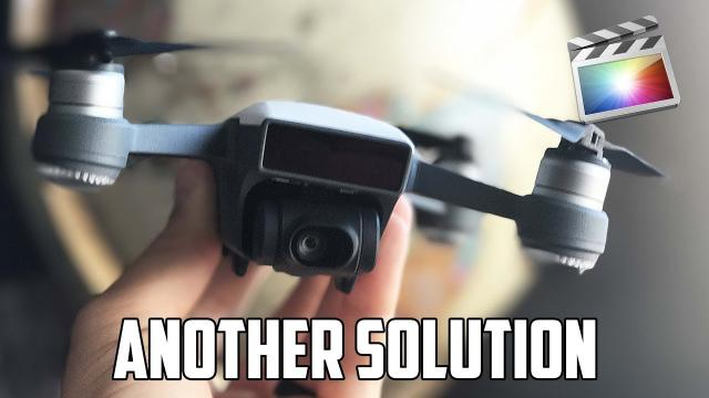 DJI Spark MAJOR ISSUE with FCPX - Another Solution