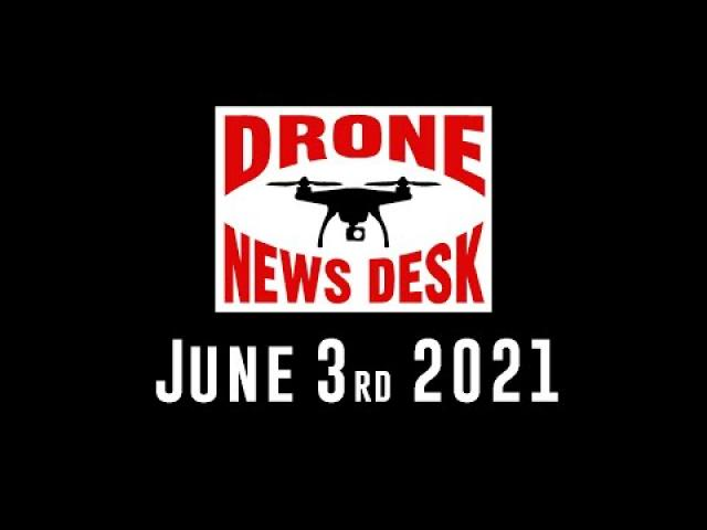 Drone News for 6-3-21