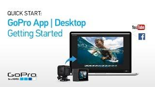 GoPro App for Desktop: Quick Start - Overview